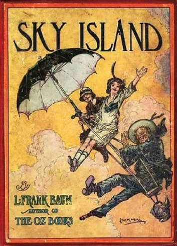 Sky Island, Being the Further Exciting Adventures of Trot and Cap'n Bill After Their Visit to the Sea Fairies ebook by L. Frank Baum