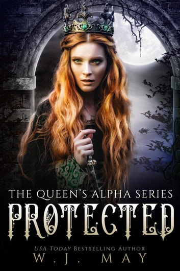 Protected - The Queen's Alpha Series, #8 ebook by W.J. May