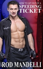 How To Get Out of a Speeding Ticket - Gay Sex Confessions, #5 ebook by Rod Mandelli