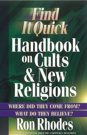 Find It Quick Handbook on Cults and New Religions - Where Did They Come From? What Do They Believe? ebook by Ron Rhodes