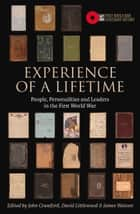 Experience of a Lifetime - People, personalities and leaders in the First World War ebook by John Crawford, David Littlewood, James Watson