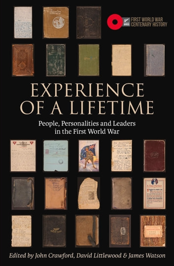 Experience of a Lifetime - People, personalities and leaders in the First World War ebook by James Watson