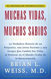 Muchas Vidas, Muchos Sabios (Many Lives, Many Masters) - (Many Lives, Many Masters) ebook by M.D. Brian L. Weiss, M.D.
