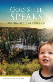 God Still Speaks - The Miracle at Fall Creek Falls ebook by Jr. Timothy M Brown