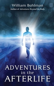 Adventures in the Afterlife ebook by William Buhlman