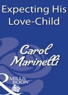 Expecting His Love-Child (Mills & Boon Modern) ebook by Carol Marinelli