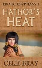 Hathor's Heat - Erotic Egyptians, #1 ebook by Celie Bray