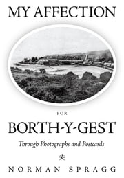 My Affection for Borth-y-Gest - Through Photographs and Postcards ebook by Norman Spragg