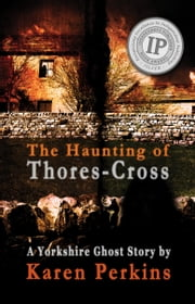 The Haunting of Thores-Cross - A Yorkshire Ghost Story ebook by Karen Perkins