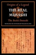The Real Musashi I: The Bushu Denraiki ebook by Tachibana Minehide, William de Lange, translator