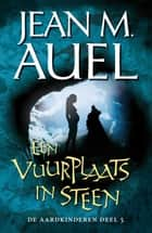 Een vuurplaats in steen ebook by Jean Auel
