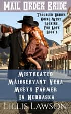 Mistreated Maidservant Vera Meets Farmer In Nebraska - Troubled Brides Going West Looking For Love, #1 ebook by Lillis Lawson
