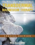 Transdermal Magnesium Therapy ebook by Dr. Mark Sircus