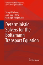 Deterministic Solvers for the Boltzmann Transport Equation ebook by Sung-Min Hong,Anh-Tuan Pham,Christoph Jungemann