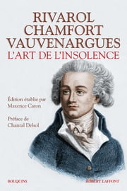 L'Art de l'insolence - Rivarol, Chamfort, Vauvenargues eBook by Chantal DELSOL, Maxence CARON