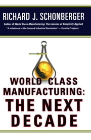 World Class Manufacturing: The Next Decade - Building Power, Strength, and Value ebook by Richard J. Schonberger