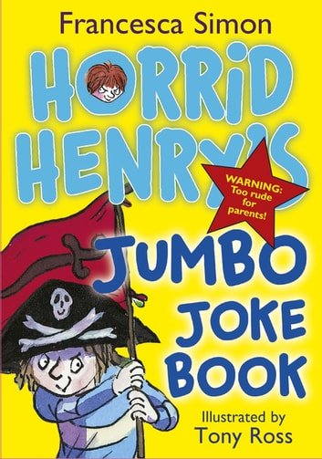 Horrid Henry's Jumbo Joke Book (3-in-1) - Horrid Henry's Hilariously Horrid Joke Book/Purple Hand Gang Joke Book/All-Time Favourite Joke Book ebook by Francesca Simon