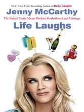 Life Laughs - The Naked Truth about Motherhood, Marriage, and Moving On ebook by Jenny McCarthy