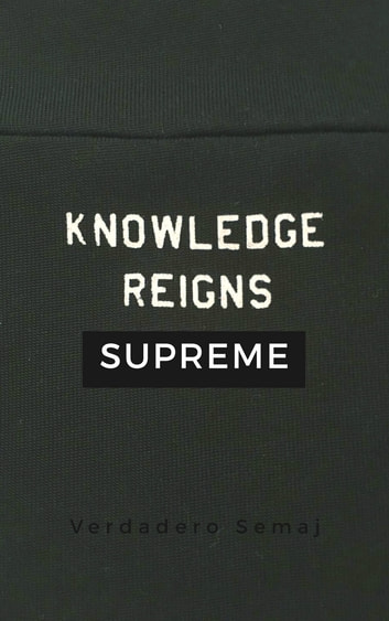 Knowledge Reigns Supreme eBook by Verdadero Semaj