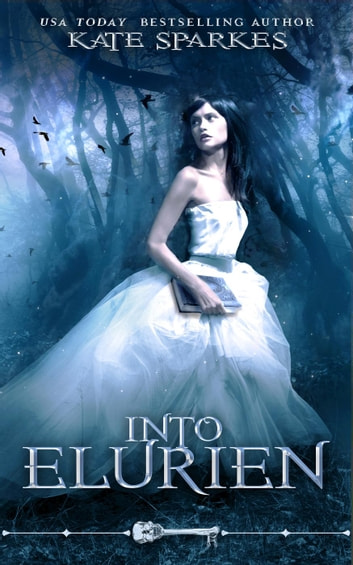Into Elurien - Skeleton Key ebook by Kate Sparkes,Skeleton Key