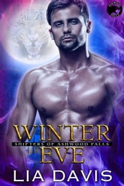 Winter Eve - Shifters of Ashwood Falls, #1 ebook by Lia Davis