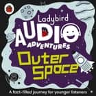 Outer Space - Ladybird Audio Adventures audiobook by Ladybird