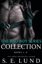 The Bad Boy Series Collection ebook by S. E. Lund