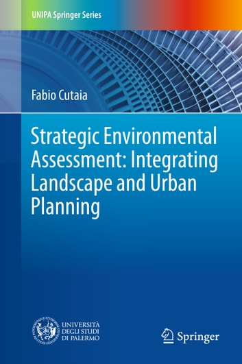 Strategic Environmental Assessment: Integrating Landscape and Urban Planning ebook by Fabio Cutaia