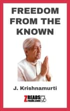 FREEDOM FROM THE KNOWN ebook by Jiddu Krishamurti, James M. Brand