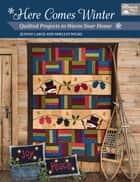 Here Comes Winter - Quilted Projects to Warm Your Home ebook by Jeanne Large, Shelley Wicks