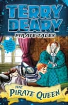 Pirate Tales: The Pirate Queen ebook by Terry Deary, Helen Flook