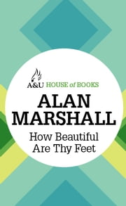 How Beautiful Are Thy Feet ebook by Alan Marshall