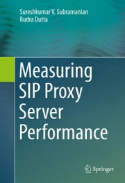 Measuring SIP Proxy Server Performance ebook by Sureshkumar V. Subramanian,Rudra Dutta