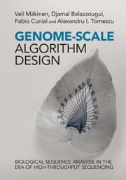 Genome-Scale Algorithm Design - Biological Sequence Analysis in the Era of High-Throughput Sequencing ebook by Veli Mäkinen,Djamal Belazzougui,Fabio Cunial,Alexandru I. Tomescu