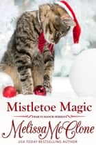 Mistletoe Magic ebook by Melissa McClone