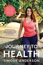 Journey to Health - How I lost half my body weight and found a new way of life ebook by Simone Anderson