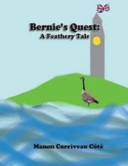 Bernie's Quest: A Feathery Tale (version numérique) ebook by Manon Corriveau Côté