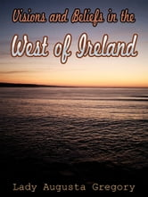 Visions And Beliefs In The West Of Ireland ebook by Lady Augusta Gregory