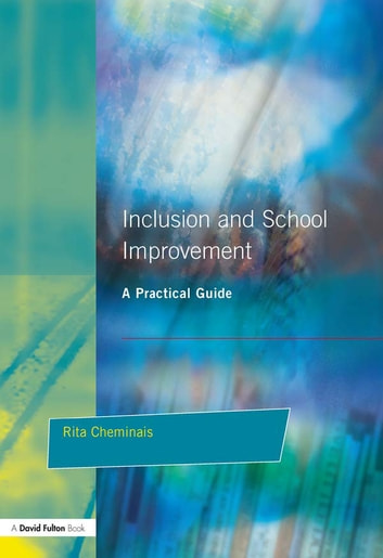 Inclusion and School Improvement - A Practical Guide ebook by Rita Cheminais