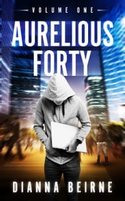 Aurelious Forty; Volume One ebook by Dianna Beirne
