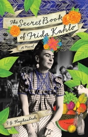 The Secret Book of Frida Kahlo - A Novel ebook by F. G. Haghenbeck