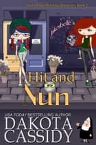 Hit and Nun - Nun of Your Business Mysteries, #2 ebook by Dakota Cassidy