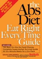 The Abs Diet Eat Right Every Time Guide - Smart Eating ChoicesMade Simple! ebook by David Zinczenko