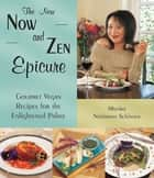 The New Now and Zen Epicure - Gourmet Vegan Recipes for the Enlightened Palate ebook by Miyoko Schinner