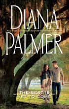The Best Is Yet to Come (Mills & Boon M&B) ebook by Diana Palmer