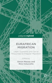 Eurafrican Migration - Legal, Economic and Social Responses to Irregular Migration ebook by Simon Massey,Rino Coluccello