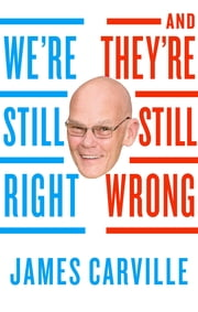 We're Still Right, They're Still Wrong ebook by James Carville