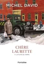 Chère Laurette T4 - La fuite du temps ebook by Michel David