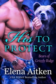 His to Protect - A BBW Paranormal Shifter Romance ebook by Elena Aitken