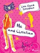 Loves Me/Loves Me Not 4 - Me and Christian eBook by Line Kyed Knudsen, Martin Reib Petersen